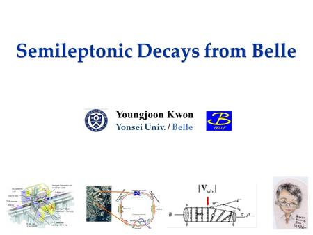 Semileptonic Decays from Belle Youngjoon Kwon Yonsei Univ. / Belle.