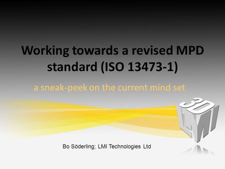 Working towards a revised MPD standard (ISO 13473-1) a sneak-peek on the current mind set Bo Söderling; LMI Technologies Ltd.