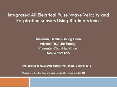 IEEE JOURNAL OF SOLID-STATE CIRCUITS, VOL. 50, NO. 3, MARCH 2015 Woojae Lee, Member, IEEE, and SeongHwan Cho, Senior Member, IEEE Chairman: Dr.Shih-Chung.