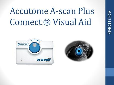 Accutome A-scan Plus Connect ® Visual Aid ACCUTOME.