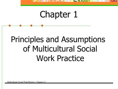Chapter 1 Principles and Assumptions of Multicultural Social Work Practice Multicultural Social Work Practice – Chapter (1)