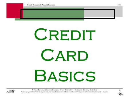 Family Economics & Financial Education 4.1.G1 © Family Economics & Financial Education – Revised October 2004 – Credit Unit – Selecting a Credit Card Funded.