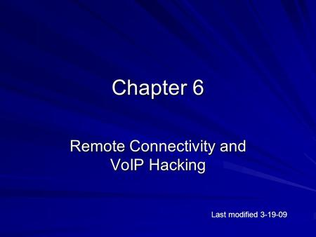 Chapter 6 Remote Connectivity and VoIP Hacking Last modified 3-19-09.
