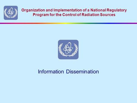 Organization and Implementation of a National Regulatory Program for the Control of Radiation Sources Information Dissemination.