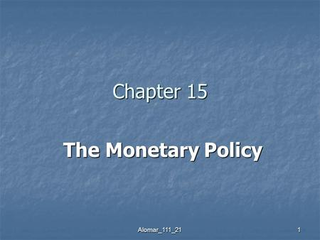 Alomar_111_211 Chapter 15 The Monetary Policy The Monetary Policy.
