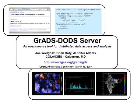 GrADS-DODS Server An open-source tool for distributed data access and analysis Joe Wielgosz, Brian Doty, Jennifer Adams COLA/IGES - Calverton, MD