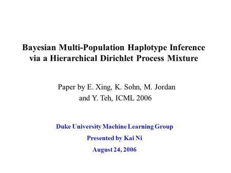 Bayesian Multi-Population Haplotype Inference via a Hierarchical Dirichlet Process Mixture Duke University Machine Learning Group Presented by Kai Ni August.