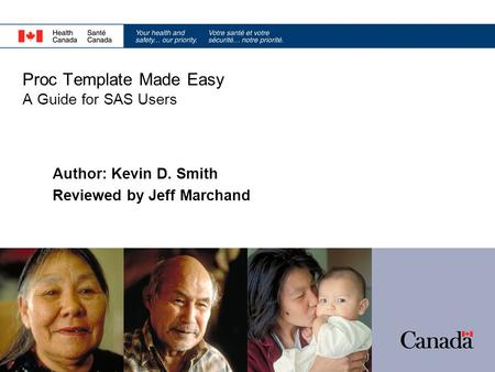 Proc Template Made Easy A Guide for SAS Users Author: Kevin D. Smith Reviewed by Jeff Marchand.
