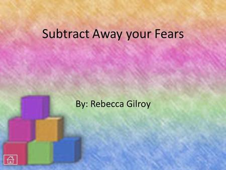 Subtract Away your Fears By: Rebecca Gilroy Introduction: As a class we are going to review simple subtraction and start applying it to word problems.