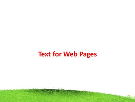Text for Web Pages. The Text provide a set of guidelines for several Web topics, including, word usage, error message presentation, text, heading, and.