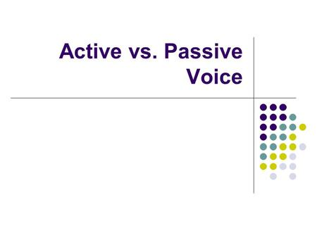 Active vs. Passive Voice. A sentence is written in the active voice when: The subject of the sentence performs the action. The person/thing performing.
