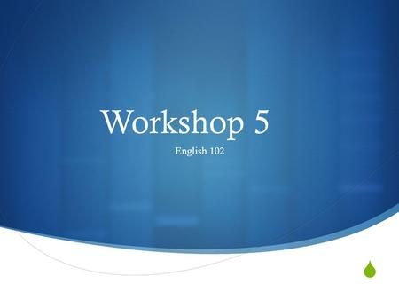  Workshop 5 English 102.  1. Present your Collage 2. Discuss with partner cities you saw in the videos and complete the sentence stems.