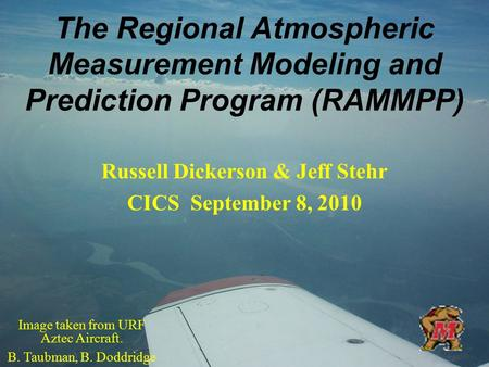 The Regional Atmospheric Measurement Modeling and Prediction Program (RAMMPP) Russell Dickerson & Jeff Stehr CICS September 8, 2010 Image taken from URF.