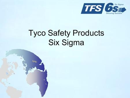 Tyco Safety Products Six Sigma. 2 Projects Aligned with Business Goals Improve Customer Loyalty / Retention Improve Operational Efficiency Improve Customer.
