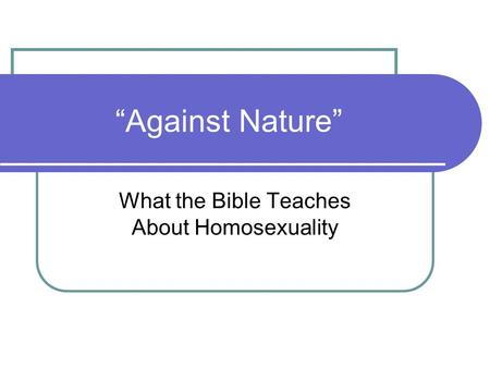 """Against Nature"" What the Bible Teaches About Homosexuality."