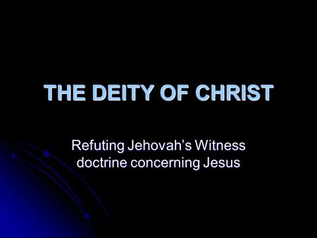 THE DEITY OF CHRIST Refuting Jehovah's Witness doctrine concerning Jesus.