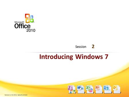 Introducing Windows 7 2 Session Version 1.0 © 2011 Aptech Limited.
