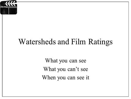 Watersheds and Film Ratings What you can see What you can't see When you can see it.