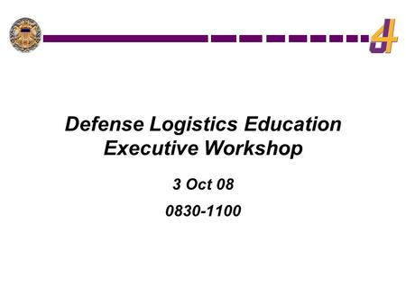 Defense Logistics Education Executive Workshop 3 Oct 08 0830-1100.