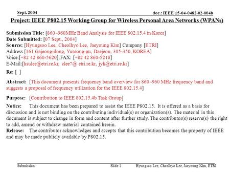 Doc.: IEEE 15-04-0482-02-004b Submission Sept. 2004 Hyungsoo Lee, Cheolhyo Lee, Jaeyoung Kim, ETRISlide 1 Project: IEEE P802.15 Working Group for Wireless.