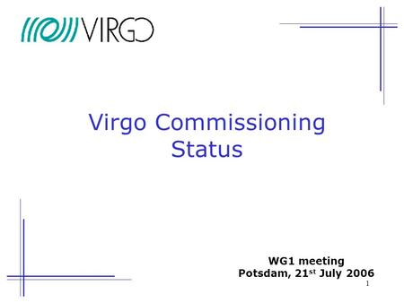 1 Virgo Commissioning Status WG1 meeting Potsdam, 21 st July 2006.