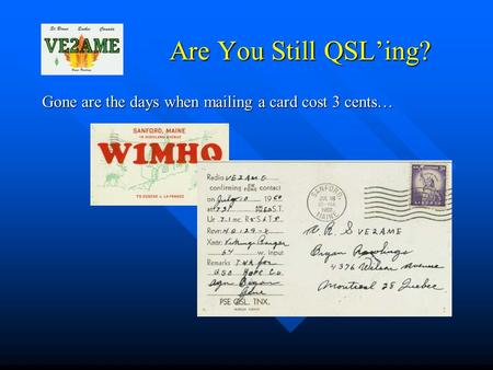Are You Still QSL'ing? Gone are the days when mailing a card cost 3 cents…