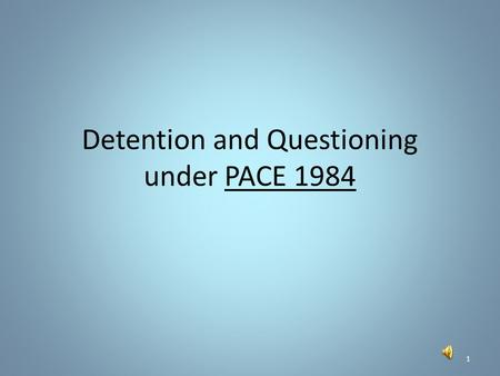 Detention and Questioning under PACE 1984 1 When a suspect is arrested the basic procedure is that they should be taken as soon as practicable to a designated*