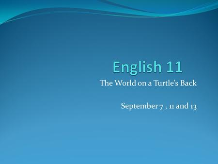 The World on a Turtle's Back September 7, 11 and 13.
