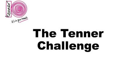 The Tenner Challenge. What is the Tenner Challenge? An opportunity to test your business and enterprise skills Give back to the community Enjoy yourself.
