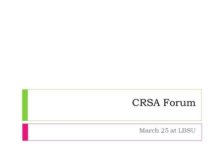 CRSA Forum March 25 at LBSU. CRSA Forum Objectives 2002 A forum to :-  promote the value and benefits of CRSA in corporate governance and enterprise.