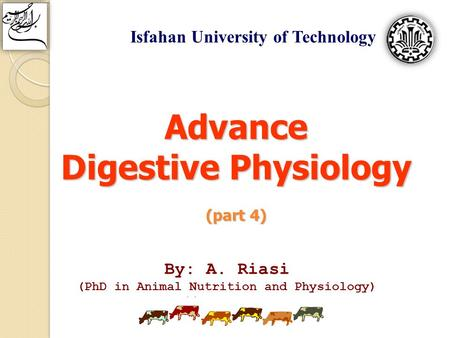 By: A. Riasi (PhD in Animal Nutrition and Physiology)  Isfahan University of Technology Advance Digestive Physiology (part 4)