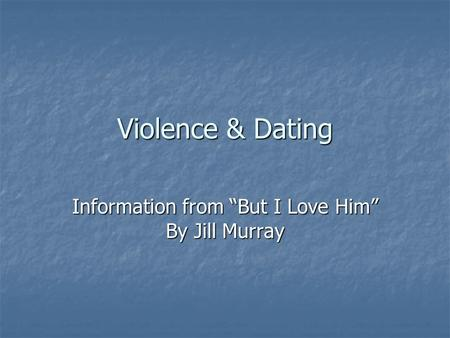 "Violence & Dating Information from ""But I Love Him"" By Jill Murray."
