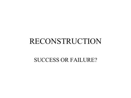 RECONSTRUCTION SUCCESS OR FAILURE?. What is Reconstruction? A period of rebuilding after the Civil War lasting from 1865 to 1877. America had lost over.