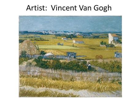 Artist: Vincent Van Gogh. Vincent Van Gogh He was a Dutch, Post-Impressionist painter, born in 1853 He was raised in a religious family, his father was.