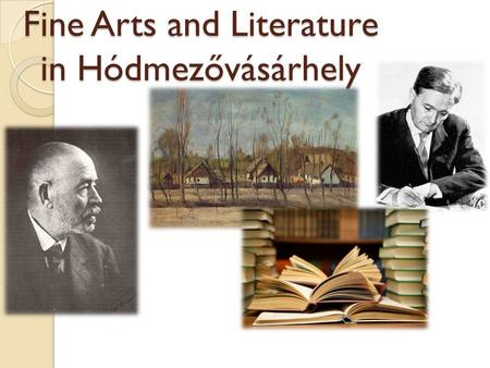 Fine Arts and Literature in Hódmezővásárhely. Our town is a significant cultural and art centre of the South-Plain Region. The calm and the beauty of.