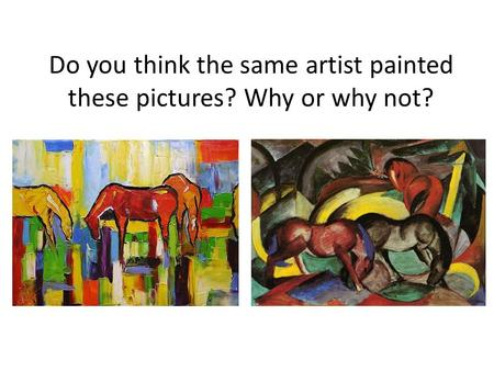 Do you think the same artist painted these pictures? Why or why not?