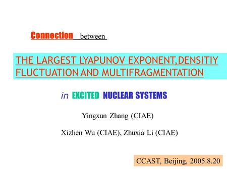 Connection between THE LARGEST LYAPUNOV EXPONENT,DENSITIY FLUCTUATION AND MULTIFRAGMENTATION in EXCITED NUCLEAR SYSTEMS Yingxun Zhang (CIAE) Xizhen Wu.
