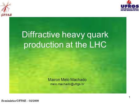 Seminários GFPAE – 02/2009 1 Diffractive heavy quark production at the LHC Mairon Melo Machado