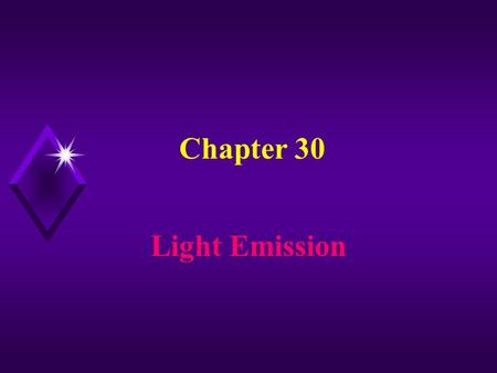 Chapter 30 Light Emission Radio waves are produced by electrons moving up and down an antenna. Visible light is produced by electrons changing energy.