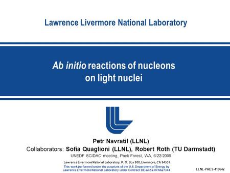 Lawrence Livermore National Laboratory Ab initio reactions of nucleons on light nuclei LLNL-PRES-410642 Lawrence Livermore National Laboratory, P. O. Box.