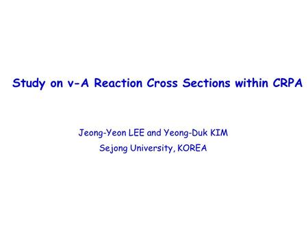 Study on ν-A Reaction Cross Sections within CRPA Jeong-Yeon LEE and Yeong-Duk KIM Sejong University, KOREA.