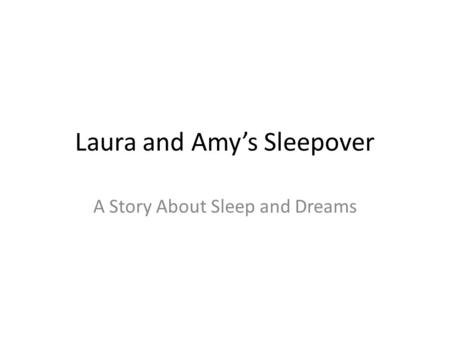 Laura and Amy's Sleepover A Story About Sleep and Dreams.