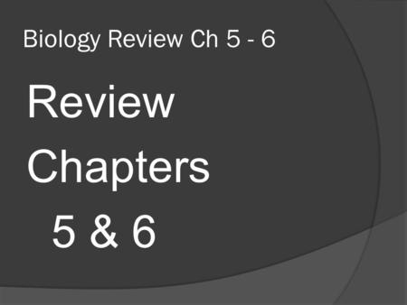 Biology Review Ch 5 - 6 Review Chapters 5 & 6. Chapter 5 Photosythesis and Cellular Respiration Energy and Living Things:  Energy from sunlight flows.