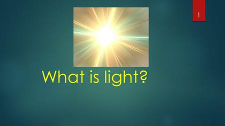 What is light? 1. Light is Energy  Light is nature's way of transferring energy through space.  Remember--light is energy.  Light travels very rapidly,