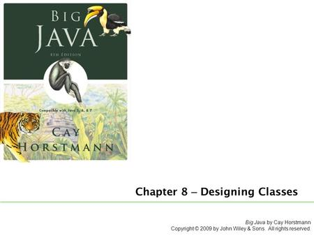 Chapter 8 – Designing Classes Big Java by Cay Horstmann Copyright © 2009 by John Wiley & Sons. All rights reserved.