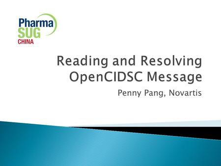 Penny Pang, Novartis. 2 About OpenCDISC 3  An open source community focused on building extensible frameworks and tools for the implementation and advancement.