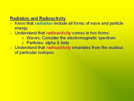 Electromagnetic Spectrum of Radiation Beta Emission –Problem: –Problem: carbon-14 is a beta emitter. When it undergoes beta emission, into what.