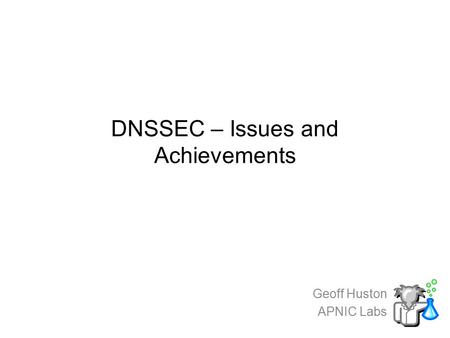 DNSSEC – Issues and Achievements Geoff Huston APNIC Labs.