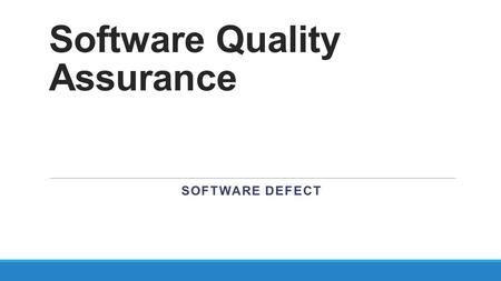 Software Quality Assurance SOFTWARE DEFECT. Defect Repair Defect Repair is a process of repairing the defective part or replacing it, as needed. For example,