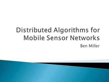 Ben Miller.  A distributed algorithm is a type of parallel algorithm  They are designed to run on multiple interconnected processors  Separate parts.
